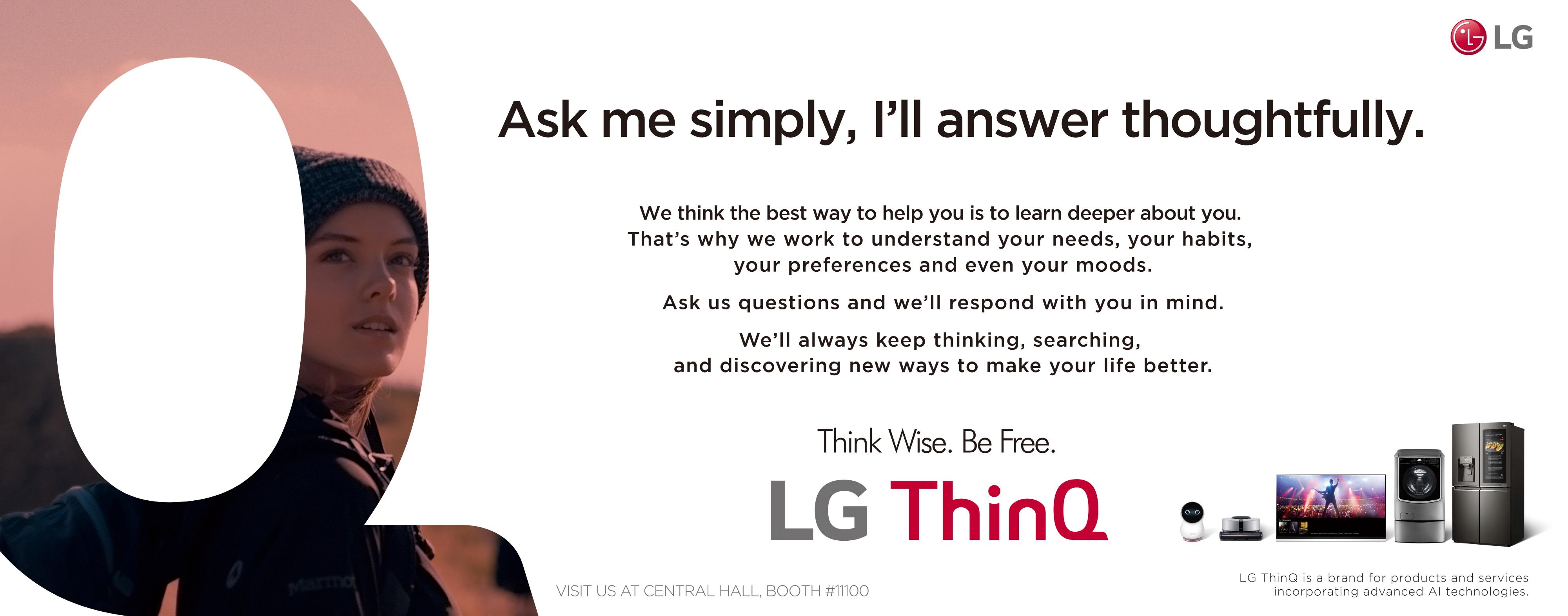 LG전자가 새로워진 인공지능 'LG 씽큐(LG ThinQ)'를 통해 그 동안 경험하지 못했던 기대 이상의 인공지능을 보여주며 고객들의 삶의 질을 한층 높인다. LG전자는 내달 8일 개막하는 CES 2019에서 「LG 씽큐 AI 존」을 대거 구성해 새로워진 LG 씽큐를 선보일 예정이다. 사진은 LG전자가 CES 2019에서 선보일 LG 씽큐 옥외광고